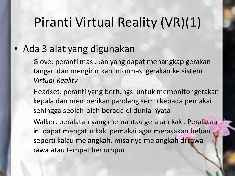 Piranti Virtual Reality (VR)(1) Ada 3 alat yang digunakan – Glove: peranti masukan yang dapat menangkap gerakan tangan dan mengirimkan informasi gerak
