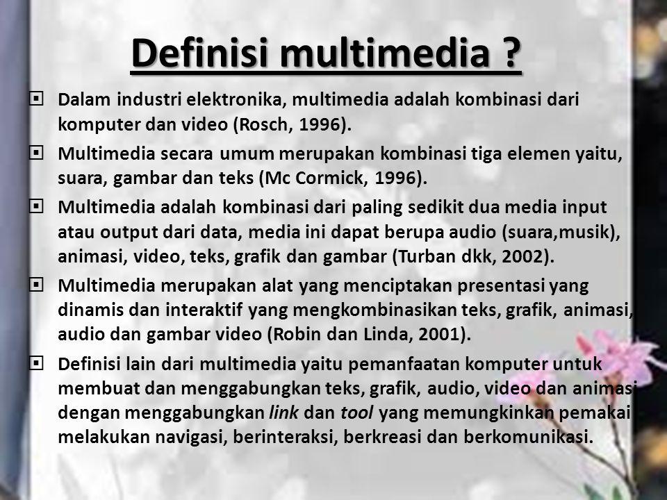  Dalam industri elektronika, multimedia adalah kombinasi dari komputer dan video (Rosch, 1996).  Multimedia secara umum merupakan kombinasi tiga ele