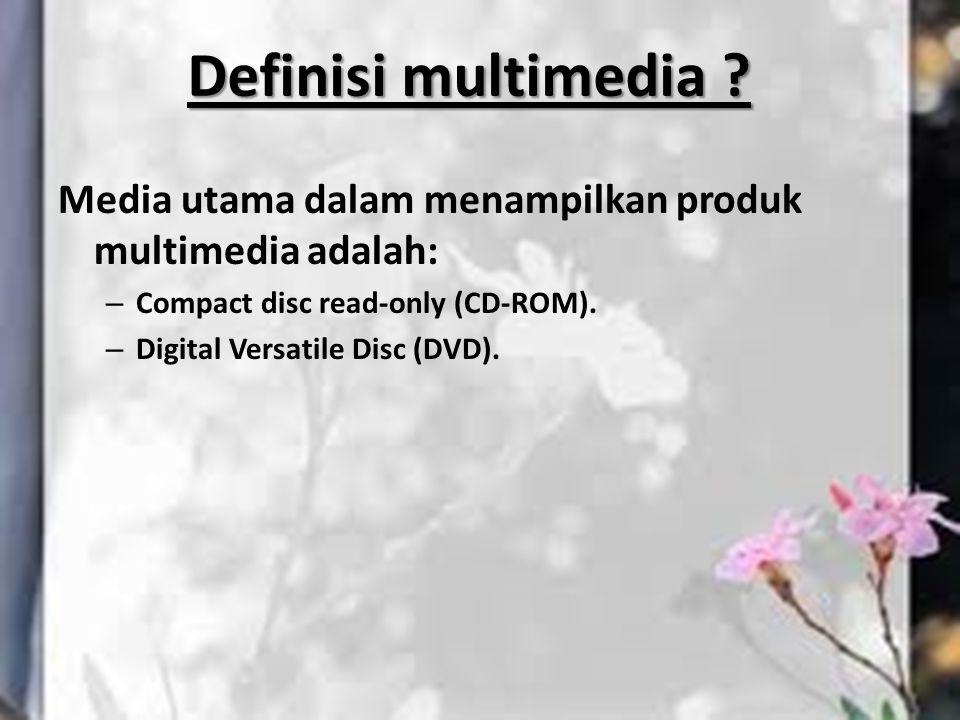 Media utama dalam menampilkan produk multimedia adalah: – Compact disc read-only (CD-ROM). – Digital Versatile Disc (DVD). Definisi multimedia ?