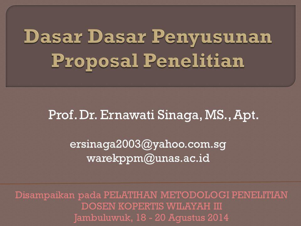Prof. Dr. Ernawati Sinaga, MS., Apt. ersinaga2003@yahoo.com.sg warekppm@unas.ac.id Disampaikan pada PELATIHAN METODOLOGI PENELITIAN DOSEN KOPERTIS WIL