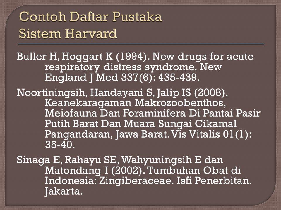 Buller H, Hoggart K (1994). New drugs for acute respiratory distress syndrome. New England J Med 337(6): 435-439. Noortiningsih, Handayani S, Jalip IS