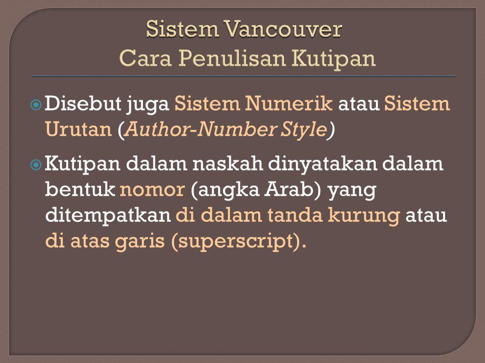  Disebut juga Sistem Numerik atau Sistem Urutan (Author-Number Style)  Kutipan dalam naskah dinyatakan dalam bentuk nomor (angka Arab) yang ditempat