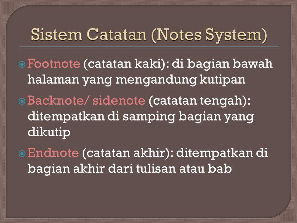  Footnote (catatan kaki): di bagian bawah halaman yang mengandung kutipan  Backnote/ sidenote (catatan tengah): ditempatkan di samping bagian yang d