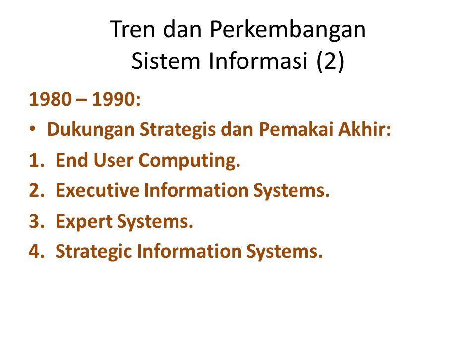 Tren dan Perkembangan Sistem Informasi (3) 1990 – 2000: Sistem e – Business dan e – Commerce berbasis internet.