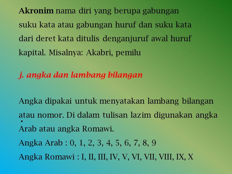 . Akronim nama diri yang berupa gabungan suku kata atau gabungan huruf dan suku kata dari deret kata ditulis denganjuruf awal huruf kapital. Misalnya: