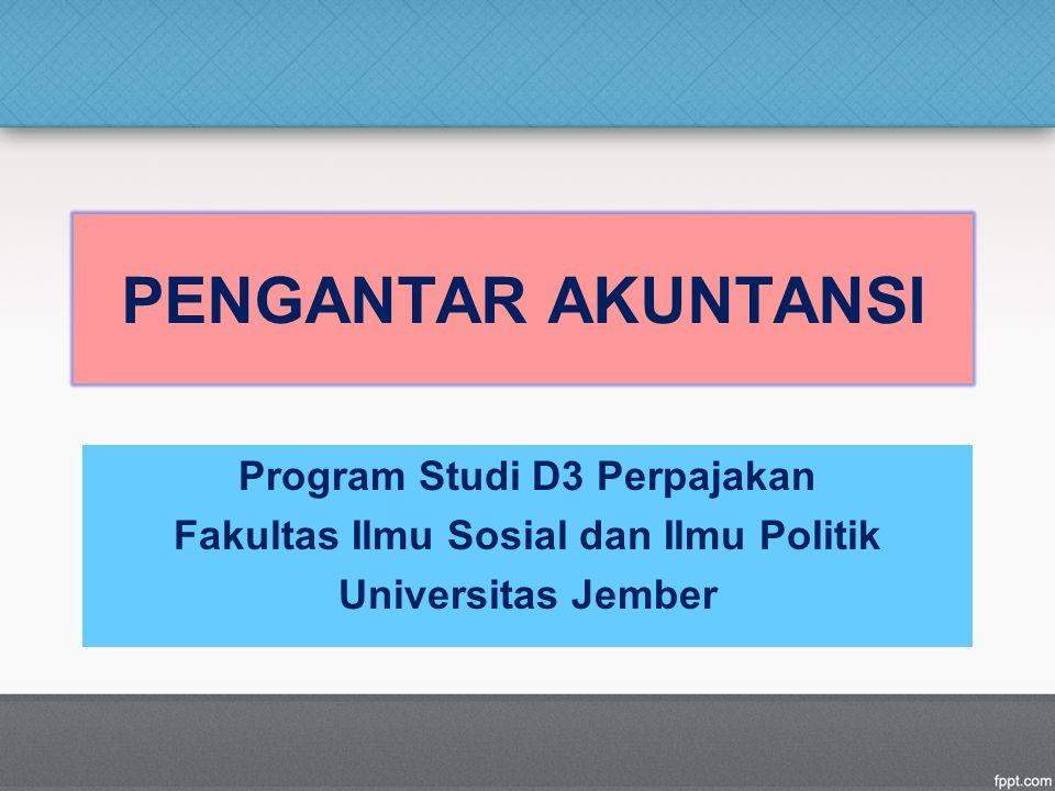 Program Studi D3 Perpajakan Fakultas Ilmu Sosial dan Ilmu Politik Universitas Jember PENGANTAR AKUNTANSI