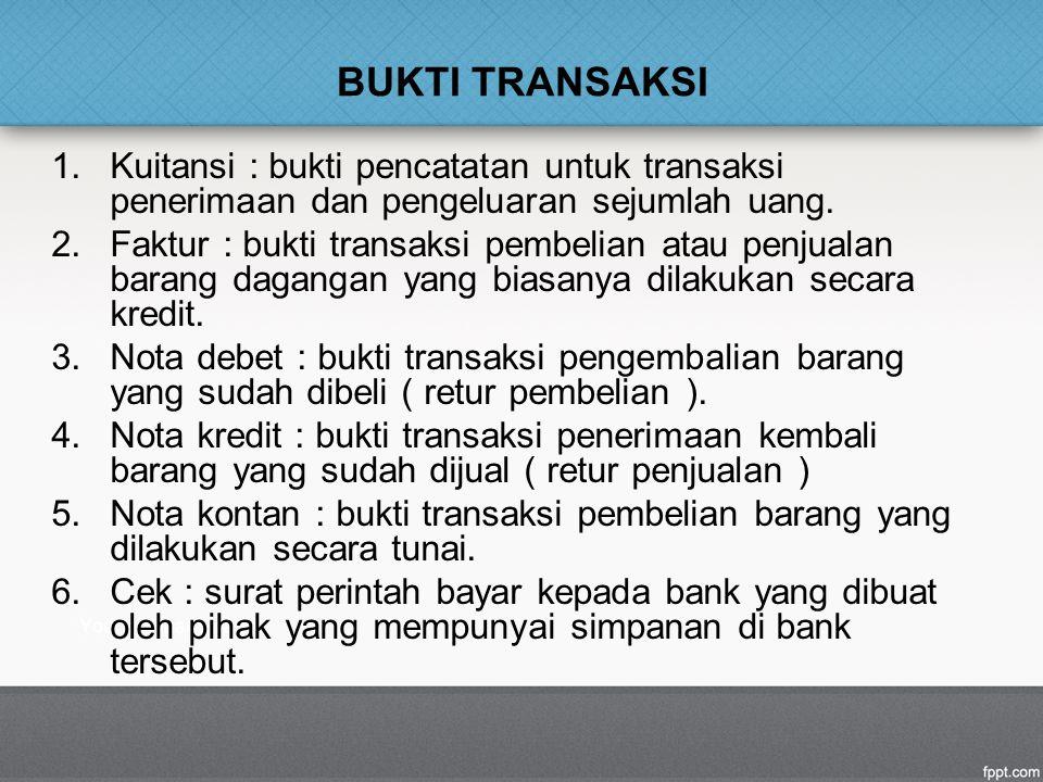 BUKTI TRANSAKSI 1.Kuitansi : bukti pencatatan untuk transaksi penerimaan dan pengeluaran sejumlah uang. 2.Faktur : bukti transaksi pembelian atau penj