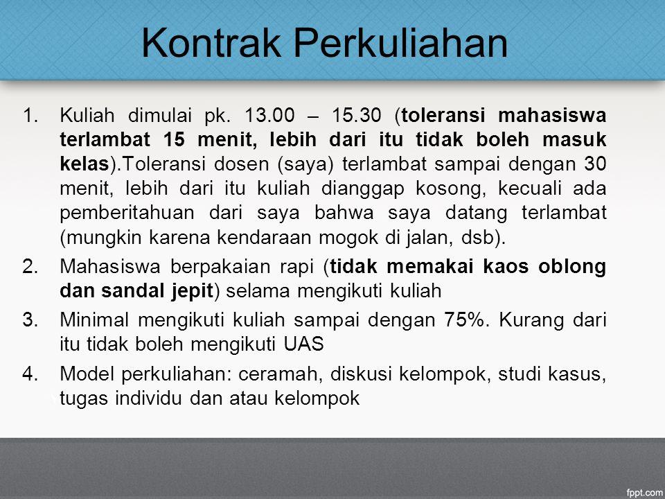 Kontrak Perkuliahan 1.Kuliah dimulai pk. 13.00 – 15.30 (toleransi mahasiswa terlambat 15 menit, lebih dari itu tidak boleh masuk kelas).Toleransi dose