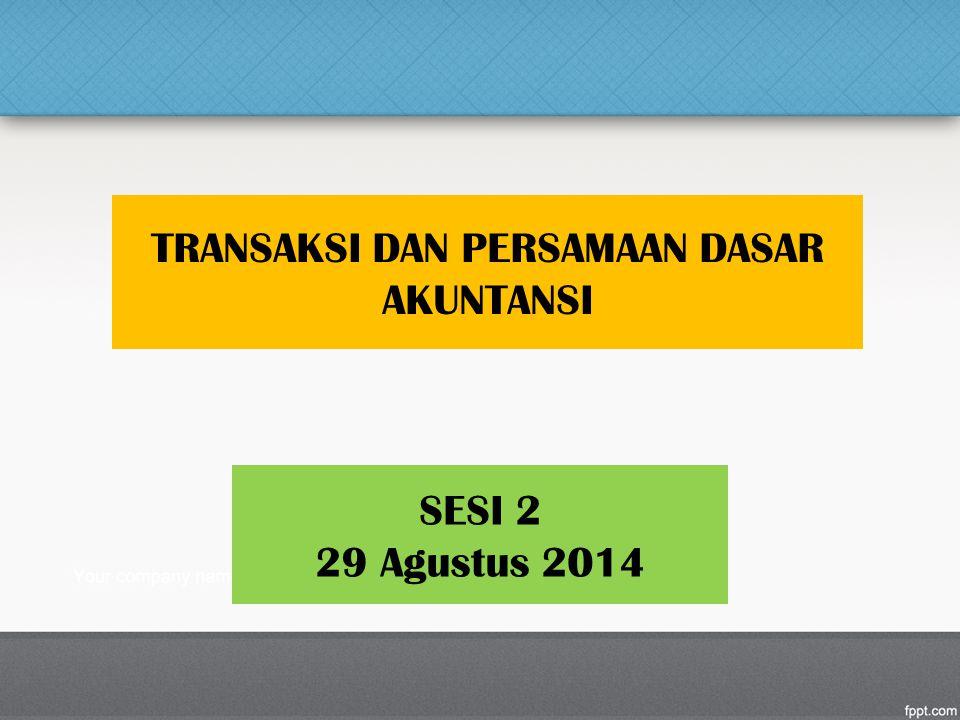 SESI 2 29 Agustus 2014 TRANSAKSI DAN PERSAMAAN DASAR AKUNTANSI