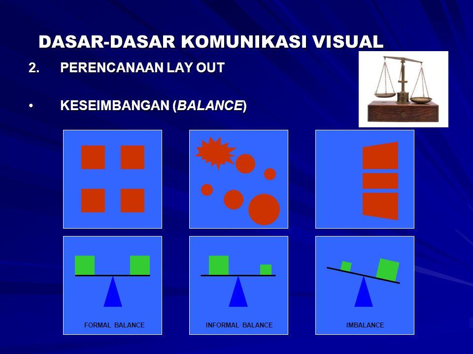 DASAR-DASAR KOMUNIKASI VISUAL 2.PERENCANAAN LAY OUT KESEIMBANGAN (BALANCE)KESEIMBANGAN (BALANCE) FORMAL BALANCEINFORMAL BALANCEIMBALANCE