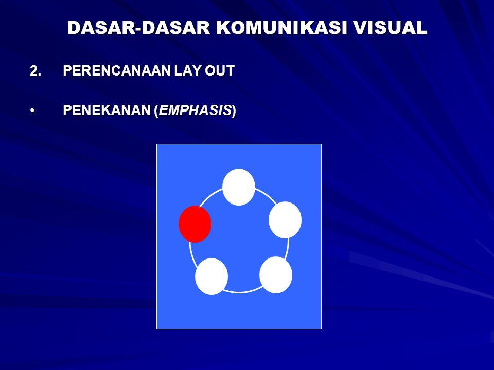 DASAR-DASAR KOMUNIKASI VISUAL 2.PERENCANAAN LAY OUT PENEKANAN (EMPHASIS)PENEKANAN (EMPHASIS)