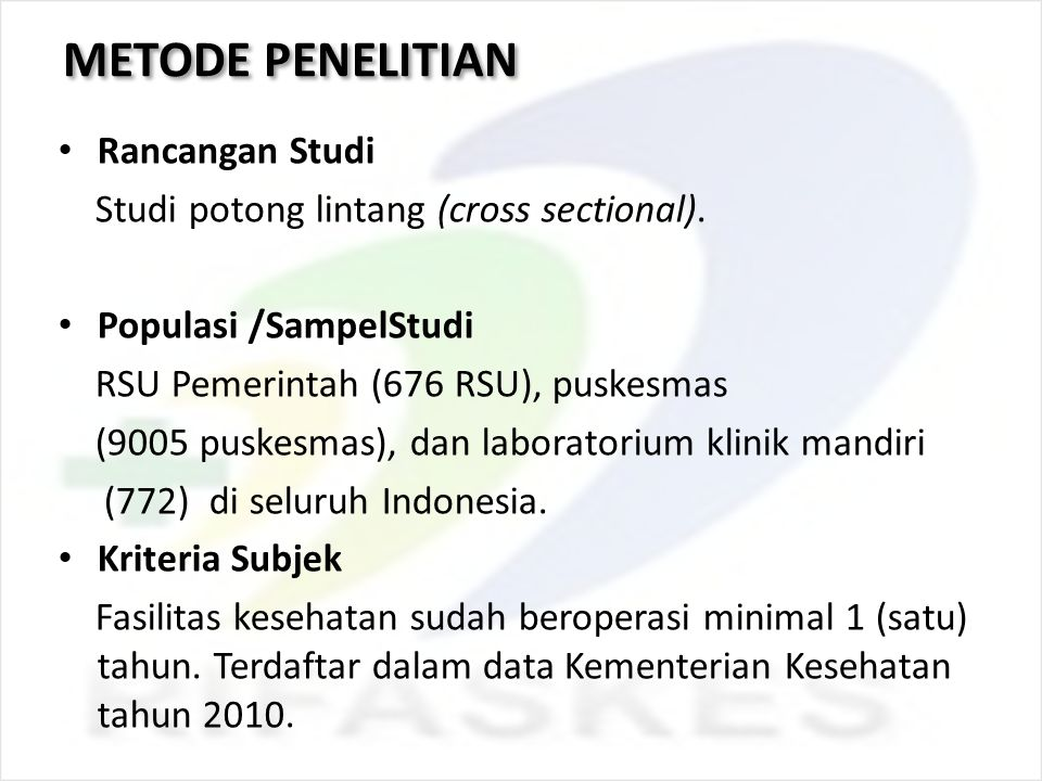 METODE PENELITIAN Rancangan Studi Studi potong lintang (cross sectional). Populasi /SampelStudi RSU Pemerintah (676 RSU), puskesmas (9005 puskesmas),