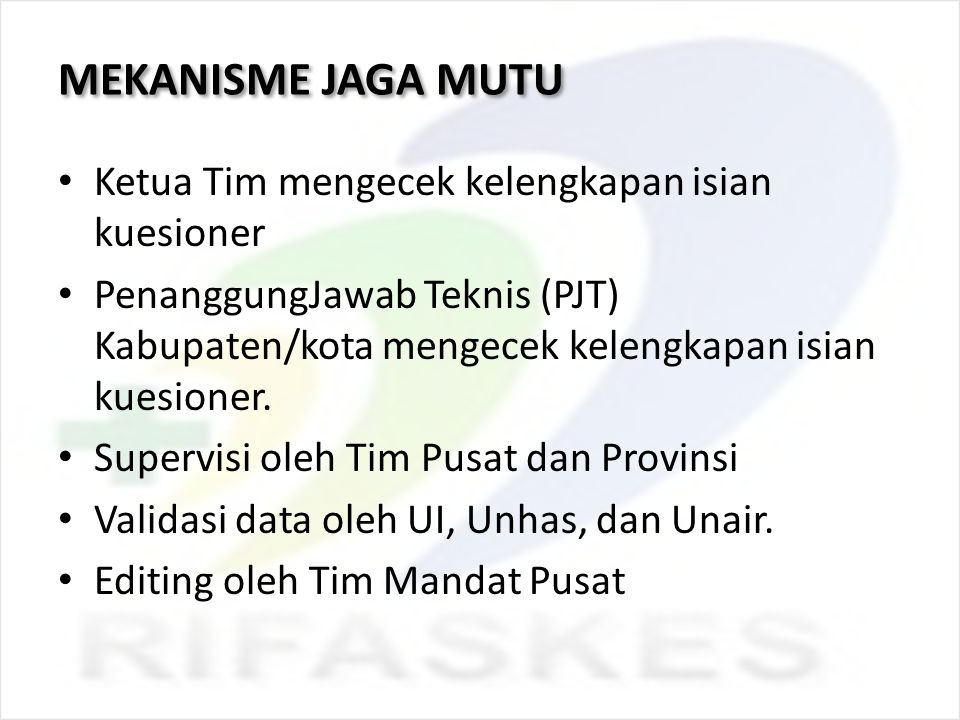 MEKANISME JAGA MUTU Ketua Tim mengecek kelengkapan isian kuesioner PenanggungJawab Teknis (PJT) Kabupaten/kota mengecek kelengkapan isian kuesioner. S