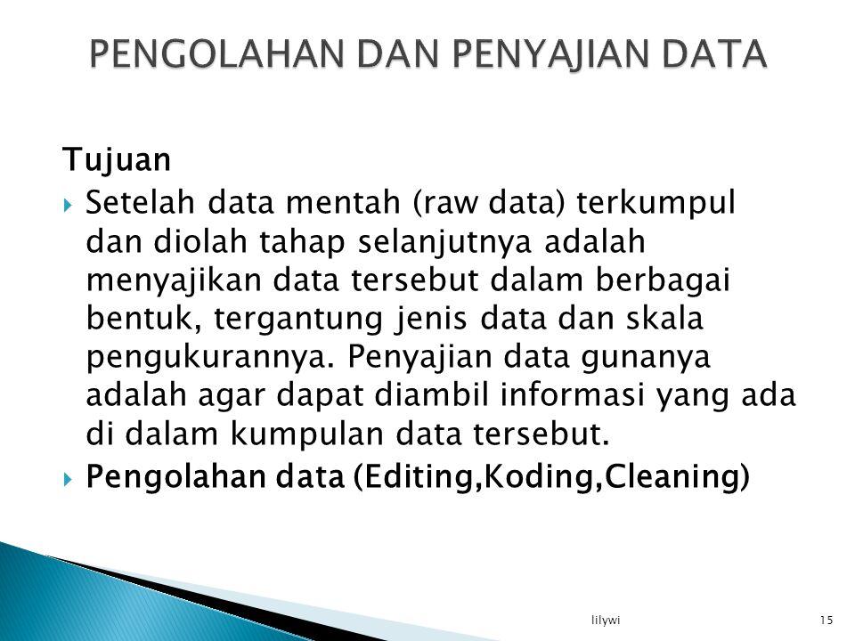 Tujuan  Setelah data mentah (raw data) terkumpul dan diolah tahap selanjutnya adalah menyajikan data tersebut dalam berbagai bentuk, tergantung jenis data dan skala pengukurannya.