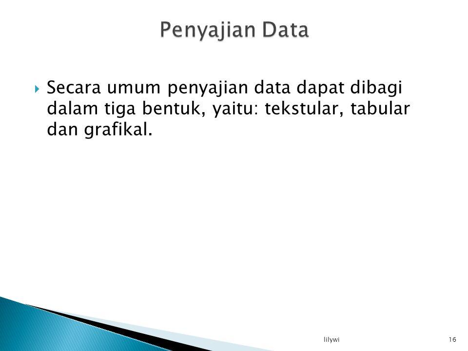  Secara umum penyajian data dapat dibagi dalam tiga bentuk, yaitu: tekstular, tabular dan grafikal.