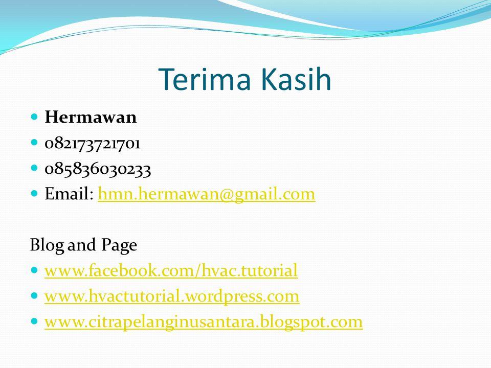 Terima Kasih Hermawan 082173721701 085836030233 Email: hmn.hermawan@gmail.comhmn.hermawan@gmail.com Blog and Page www.facebook.com/hvac.tutorial www.h