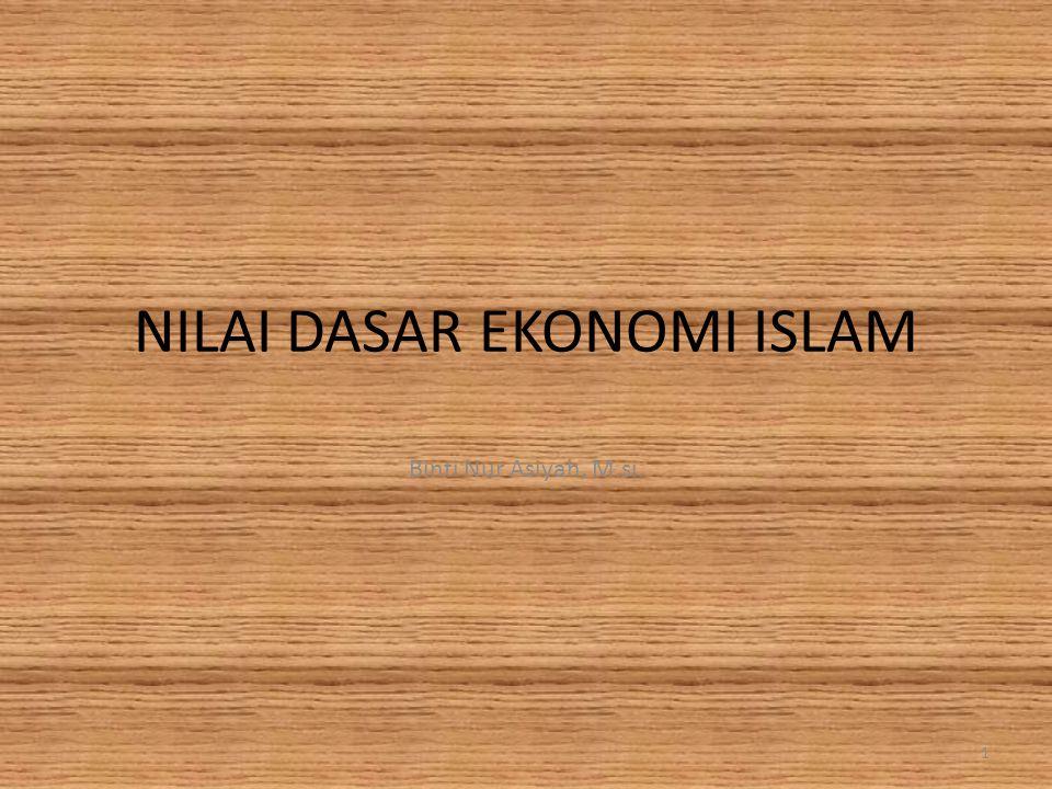 NILAI DASAR EKONOMI ISLAM Binti Nur Asiyah, M.si. 1