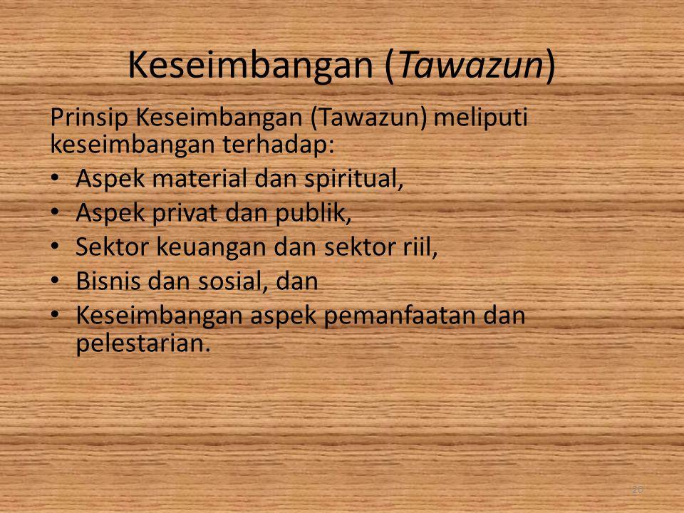 Keseimbangan (Tawazun) Prinsip Keseimbangan (Tawazun) meliputi keseimbangan terhadap: Aspek material dan spiritual, Aspek privat dan publik, Sektor ke