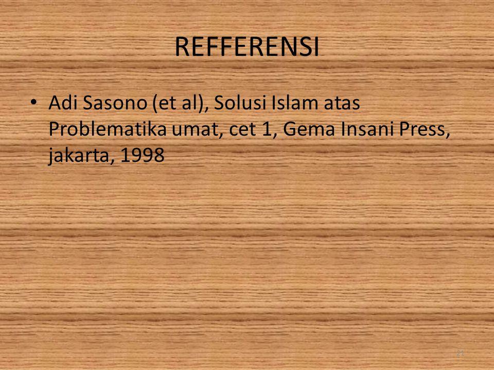 REFFERENSI Adi Sasono (et al), Solusi Islam atas Problematika umat, cet 1, Gema Insani Press, jakarta, 1998 21