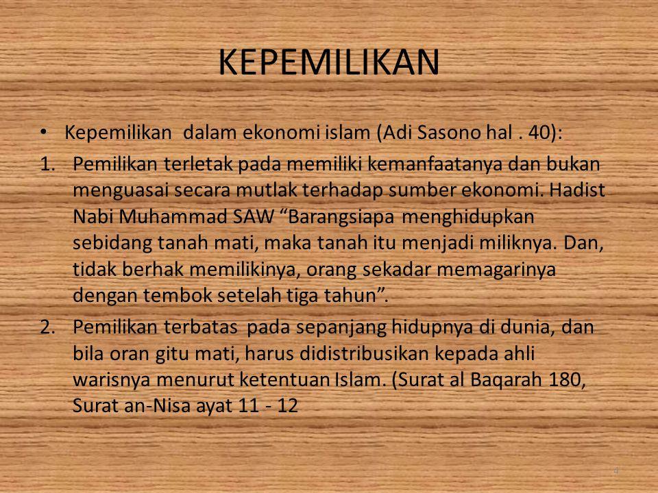 KEPEMILIKAN Kepemilikan dalam ekonomi islam (Adi Sasono hal. 40): 1.Pemilikan terletak pada memiliki kemanfaatanya dan bukan menguasai secara mutlak t