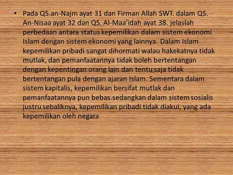 Pada QS.an-Najm ayat 31 dan Firman Allah SWT. dalam QS. An-Nisaa ayat 32 dan QS. Al-Maa'idah ayat 38. jelaslah perbedaan antara status kepemilikan dal