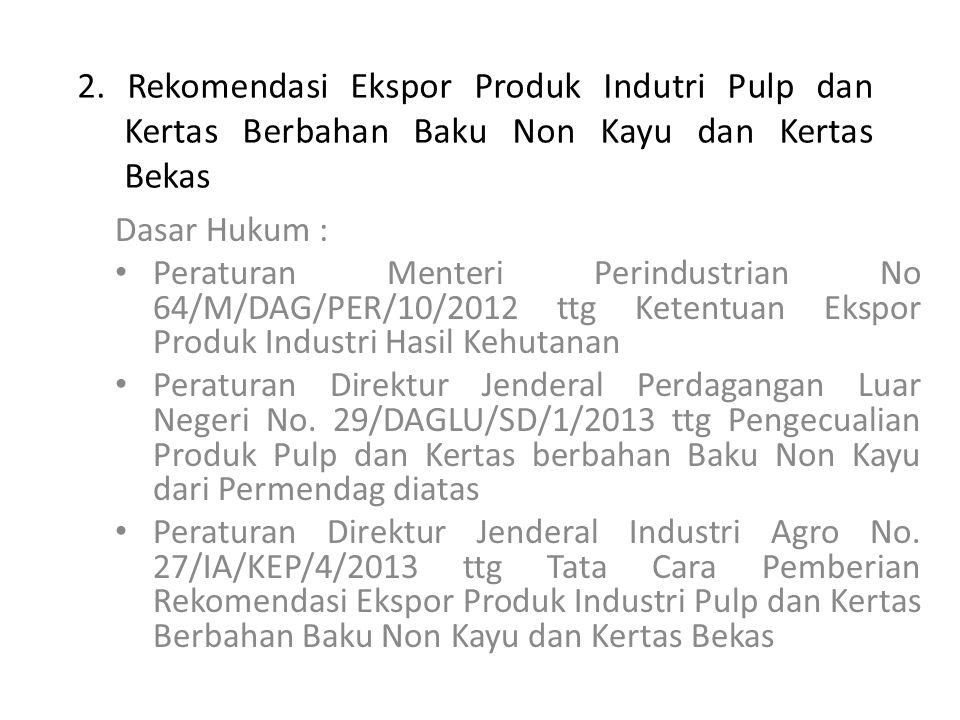 2. Rekomendasi Ekspor Produk Indutri Pulp dan Kertas Berbahan Baku Non Kayu dan Kertas Bekas Dasar Hukum : Peraturan Menteri Perindustrian No 64/M/DAG