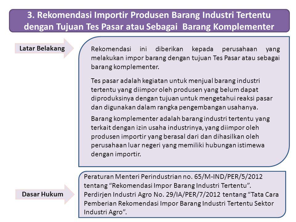 3. Rekomendasi Importir Produsen Barang Industri Tertentu dengan Tujuan Tes Pasar atau Sebagai Barang Komplementer Latar Belakang Rekomendasi ini dibe