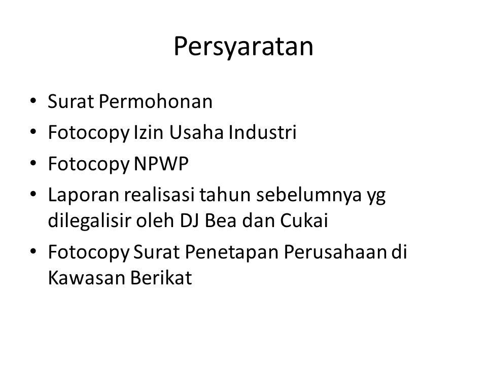 Persyaratan Surat Permohonan Fotocopy Izin Usaha Industri Fotocopy NPWP Laporan realisasi tahun sebelumnya yg dilegalisir oleh DJ Bea dan Cukai Fotoco
