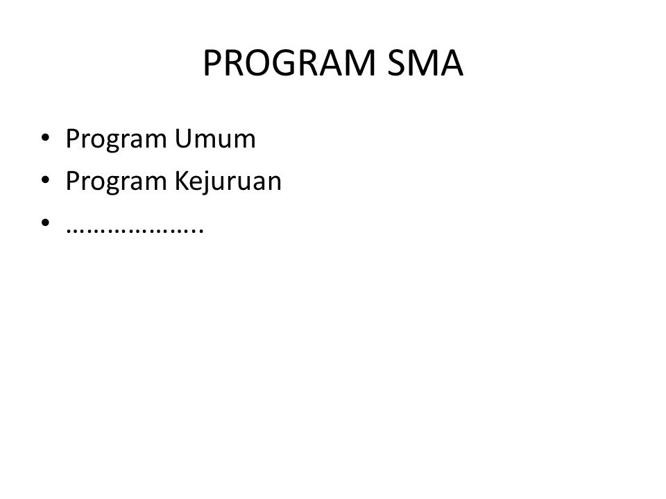 PROGRAM SMA Program Umum Program Kejuruan ………………..