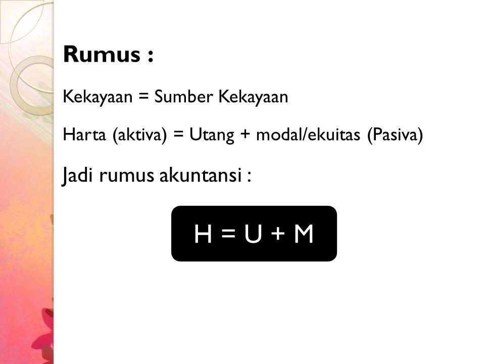 Rumus : Kekayaan = Sumber Kekayaan Harta (aktiva) = Utang + modal/ekuitas (Pasiva) Jadi rumus akuntansi : H = U + M