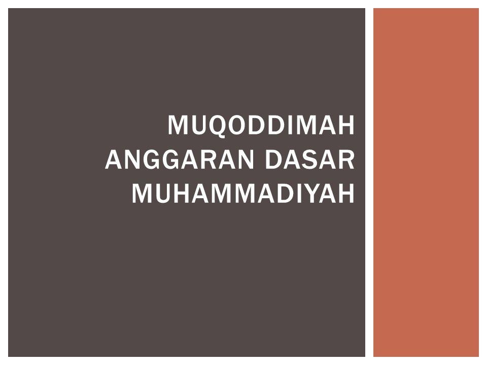  Muqoddimah Anggaran Dasar Muhammadiyah dibuat oleh almarhum Ki bagus Hadikusomo bersama temannya pada tahun 1945 dan disahkan pada sidang Tanwir tahun 1951.