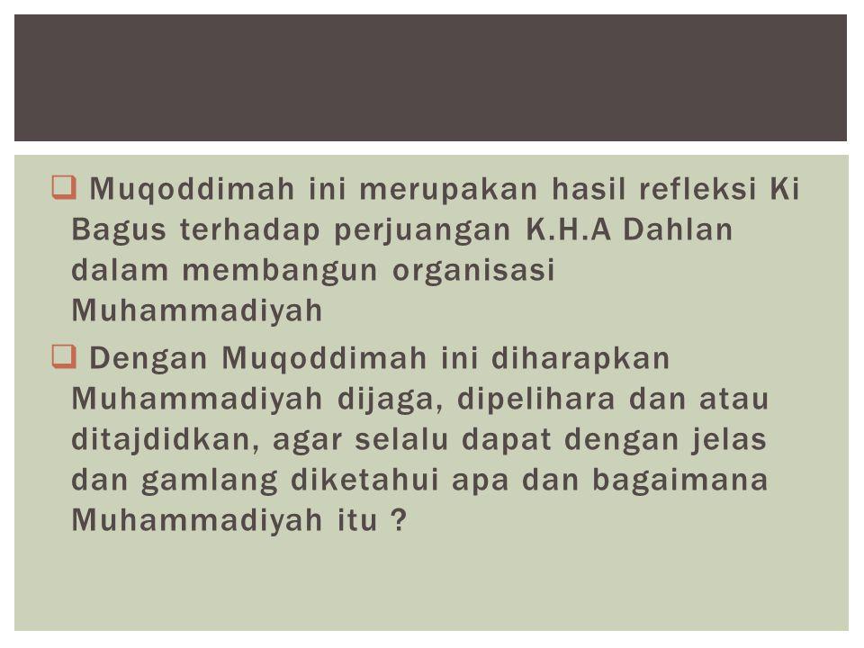  Muqoddimah ini merupakan hasil refleksi Ki Bagus terhadap perjuangan K.H.A Dahlan dalam membangun organisasi Muhammadiyah  Dengan Muqoddimah ini di