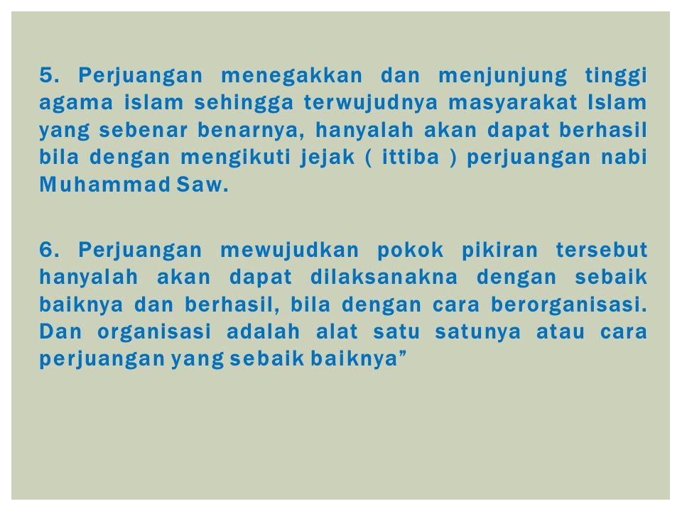 7.Pokok pikiran / prinsip / pendirian seperti diuraikan dan diterangkan di muka itu, adalah yang dapat untuk melaksanakan ideologinya terutama untuk mencapai tujuan yang menjadi cita cita nya ialah terwujudnya masyarakat adil dan makmur lahir batin yang diridhoi Allah, ialah masyarakat islam yang sebenar benarnya.