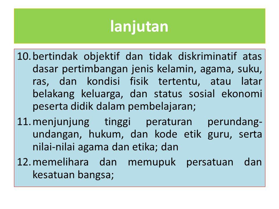lanjutan 4.memiliki kompetensi yang diperlukan sesuai dengan bidang tugas; 5.memiliki tanggung jawab atas pelaksanaan tugas keprofesionalan; 6.mempero