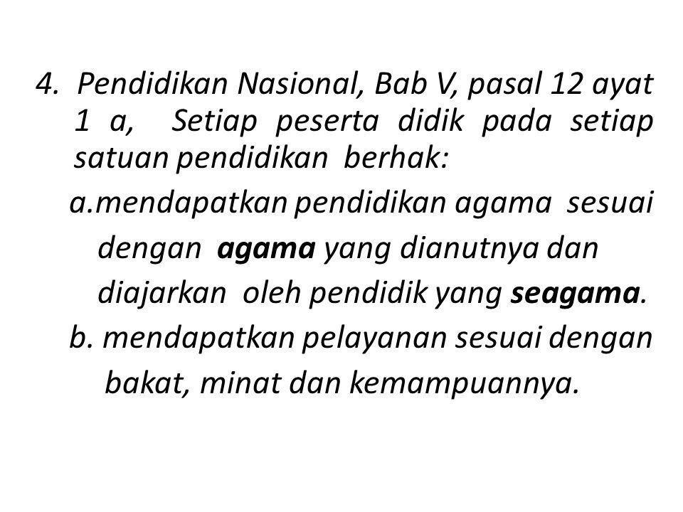 3. PP no 55 tahun 2007, Tentang Pendidikan Agama dan Keagamaan a.Setiap satuan Pendidikan pada semua jalur, jenjang, dan jenis pendidikan wajib menyel