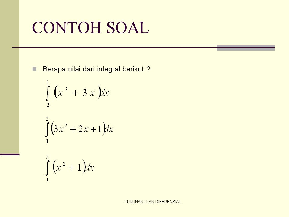 CONTOH SOAL TURUNAN DAN DIFERENSIAL Berapa nilai dari integral berikut ?