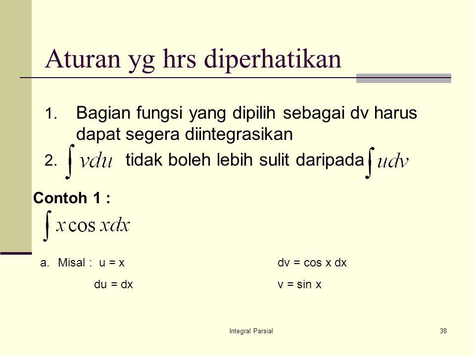 Integral Parsial38 Aturan yg hrs diperhatikan 1.