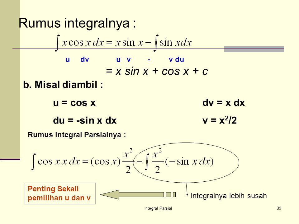 Integral Parsial39 Rumus integralnya : = x sin x + cos x + c b.
