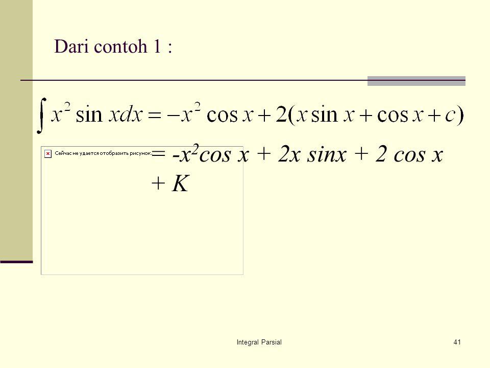 Integral Parsial41 Dari contoh 1 : = -x 2 cos x + 2x sinx + 2 cos x + K