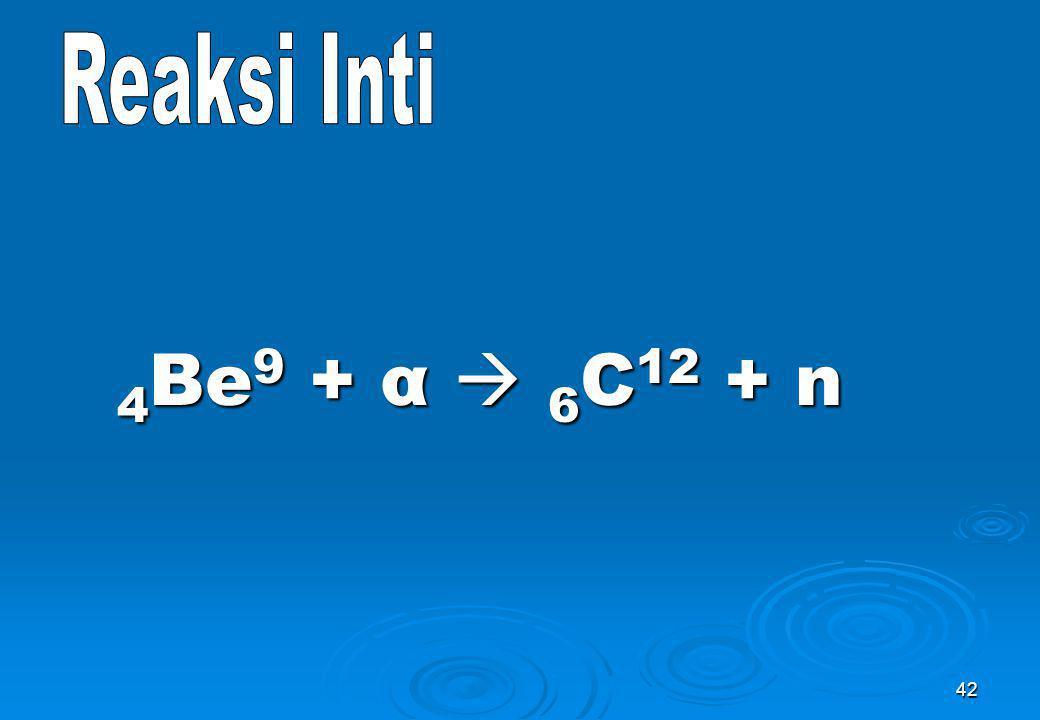 42 4 Be 9 + α  6 C 12 + n