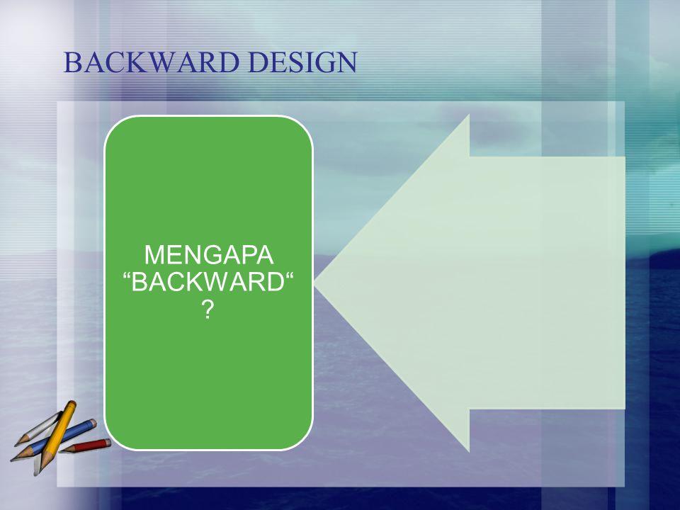 "BACKWARD DESIGN MENGAPA ""BACKWARD"" ?"