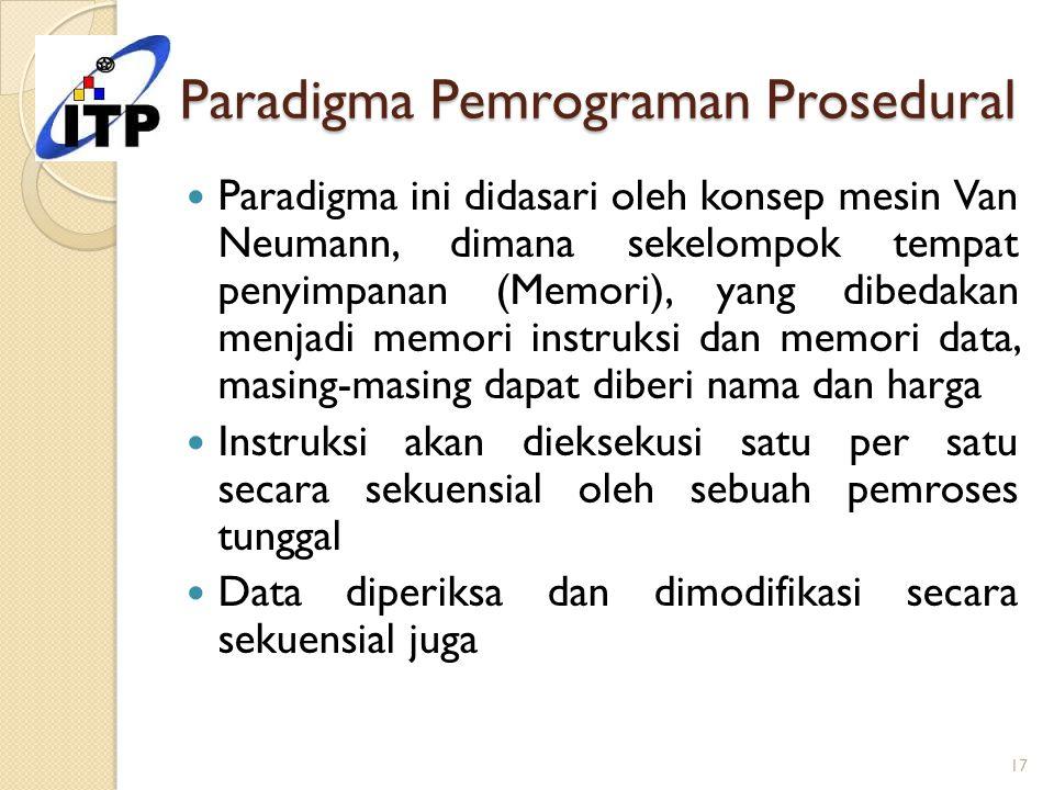 Paradigma Pemrograman Prosedural Paradigma ini didasari oleh konsep mesin Van Neumann, dimana sekelompok tempat penyimpanan (Memori), yang dibedakan m