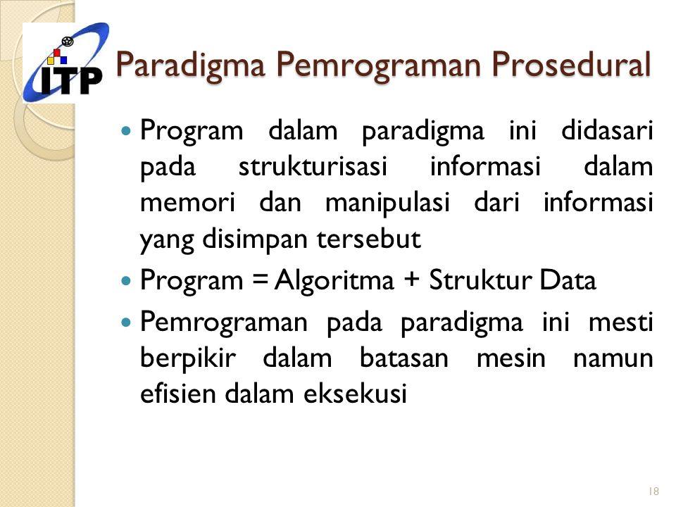 Paradigma Pemrograman Prosedural Program dalam paradigma ini didasari pada strukturisasi informasi dalam memori dan manipulasi dari informasi yang dis