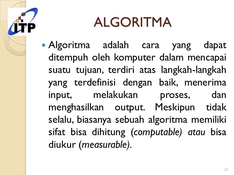 ALGORITMA Algoritma adalah cara yang dapat ditempuh oleh komputer dalam mencapai suatu tujuan, terdiri atas langkah-langkah yang terdefinisi dengan ba