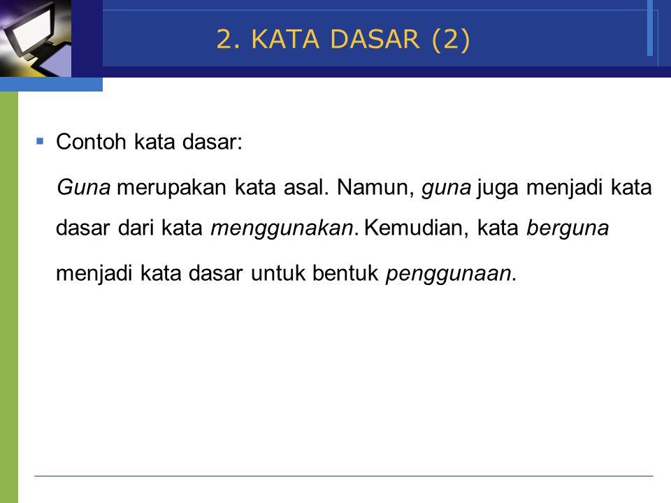www.themegallery.com Company Name 2.KATA DASAR (2)  Contoh kata dasar: Guna merupakan kata asal.
