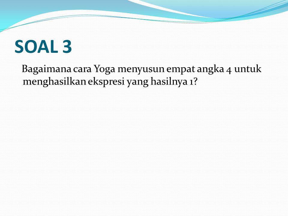 SOAL 3 Bagaimana cara Yoga menyusun empat angka 4 untuk menghasilkan ekspresi yang hasilnya 1?
