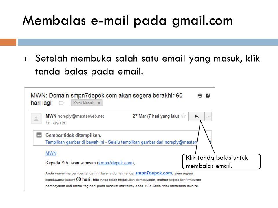 Membaca e-mail masuk pada gmail.com 1. Klik kotak masuk 2. Klik email yang ingin dibaca