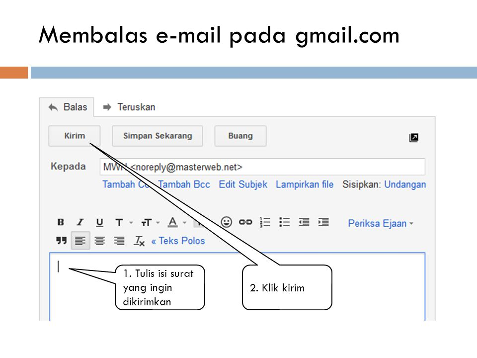 Membalas e-mail pada gmail.com Klik tanda balas untuk membalas email.  Setelah membuka salah satu email yang masuk, klik tanda balas pada email.