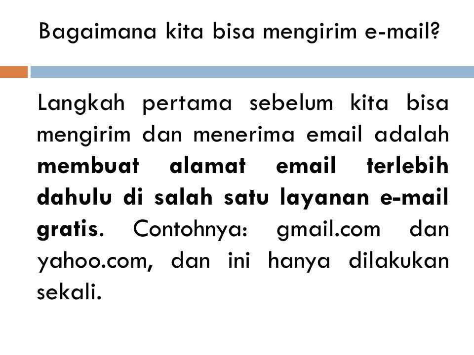e-mail? Email merupakan singkatan dari Electronic Mail, atau dalam bahasa Indonesianya Surat Elektronik, yaitu suatu layanan/fasilitas yang disediakan