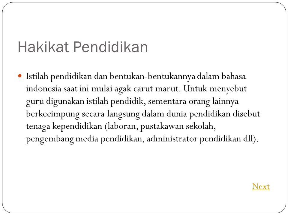 Hakikat Pendidikan Istilah pendidikan dan bentukan-bentukannya dalam bahasa indonesia saat ini mulai agak carut marut.